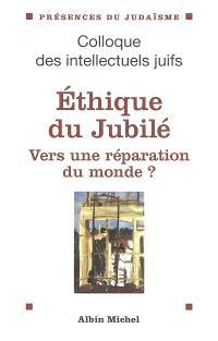 Ethique du Jubilé, vers une réparation du monde ? : actes du XXXIXe Colloque des intellectuels juifs de langue française