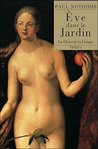 Eve dans le jardin : la gloire de la femme