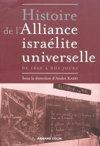 Histoire de l'Alliance israélite universelle : de 1860 à nos jours