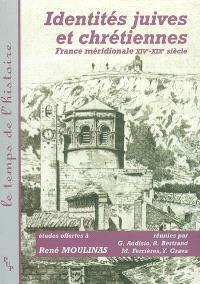 Identités juives et chrétiennes : France méridionale XIVe-XIXe siècle : études offertes à René Moulinas