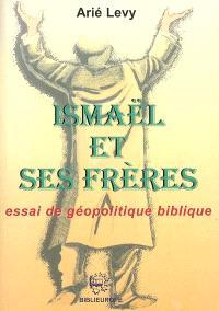 Ismaël et ses frères : essai de géopolitique biblique