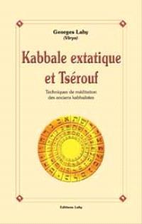 Kabbale extatique et Tsérouf : techniques de méditation des anciens kabbalistes