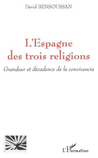 L'Espagne des trois religions : grandeur et décadence de la convivencia