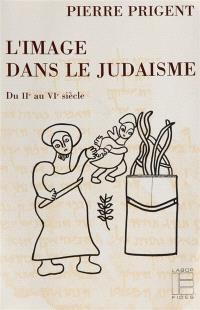 L'Image dans le judaïsme : du IIe au VIe siècle