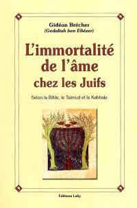 L'immortalité de l'âme chez les juifs : selon la Bible, le Talmud et la Kabbale