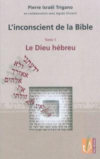 L'inconscient de la Bible. Volume 1, Le Dieu hébreu