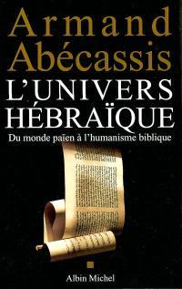 L'univers hébraïque. Volume 2003, Du monde païen à l'humanisme biblique