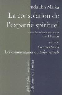 La consolation de l'expatrié spirituel : un commentaire sur le Livre de la Création (Sefer Yesîrâh). Suivi de Le Sefer Yesîrâh et ses commentaires