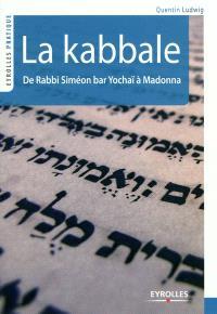 La Kabbale : de Rabbi Siméon bar Yochaï à Madonna