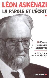 La parole et l'écrit. Volume 2, Penser la vie juive aujourd'hui