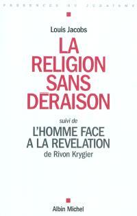 La religion sans déraison. Suivi de L'homme face à la révélation
