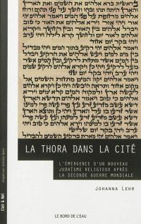 La Thora dans la cité : l'émergence d'un nouveau judaïsme religieux après la Seconde Guerre mondiale