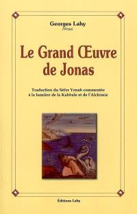 Le grand oeuvre de Jonas : traduction du Séfer Yonah commenté à la lumière de la kabbale et de l'alchimie