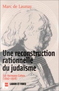 Le judaïsme rationalisé : sur Hermann Cohen, 1842-1918