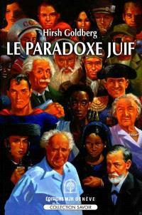 Le paradoxe juif : ce qu'il y a de bizarre, d'ironique, d'amusant, d'inimaginable et de provocateur dans l'image que l'on se fait des juifs