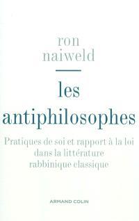 Les antiphilosophes : pratiques de soi et rapport à la loi dans la littérature rabbinique classique