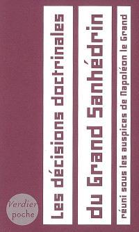 Les décisions doctrinales du Grand Sanhédrin : réuni sous les auspices de Napoléon le Grand, 1806-1807
