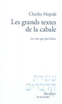 Les grands textes de la cabale : les rites qui font Dieu : pratiques religieuses et efficacité théurgique dans la cabale, des origines au milieu du XVIIIe siècle