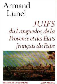 Les Juifs du Languedoc, de la Provence et des états français du Pape