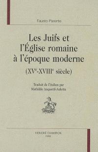 Les juifs et l'Eglise romaine à l'époque moderne : XVe-XVIIIe siècle