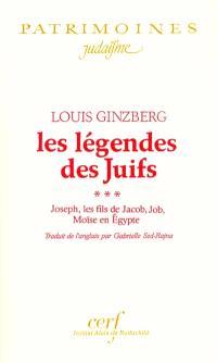 Les légendes des juifs. Volume 3, Joseph, les fils de Jacob, Job, Moïse en Egypte