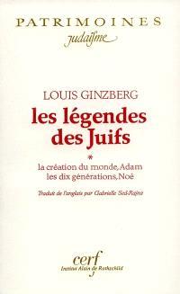 Les légendes des juifs. Volume 1, La création du monde, Adam, les dix générations, Noé