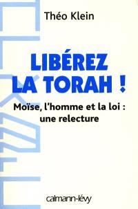 Libérez la Torah ! : Moïse, l'homme et la loi, une relecture