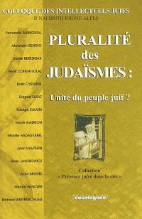 Pluralité des judaïsmes : unité du peuple juif ? : actes du 1er Colloque des intellectuels juifs à Lyon, le dimanche 27 octobre 2002