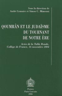 Qoumrân et le judaïsme du tournant de notre ère : actes de la table ronde, Collège de France, 16 novembre 2004