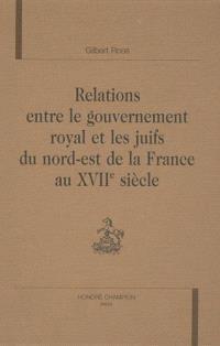 Relations entre le gouvernement royal et les juifs du nord-est de la France au XVIIe siècle