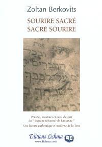 Sourire sacré, sacré sourire : pensées, maximes et mots d'esprit du Hazane (chantre) de Lausanne : une lecture authentique et moderne de la Tora