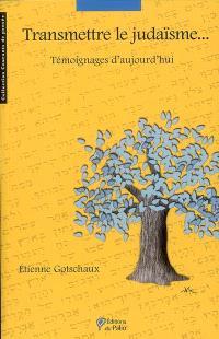 Transmettre le judaïsme : témoignages d'aujourd'hui