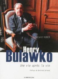 Une vie après la vie : biographie d'Henry Bulawko (1918-2011)