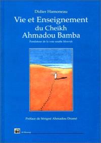 Vie et enseignement du Cheik Ahmadou Bamba, maître fondateur de la voie soufie Mouride