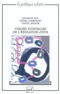 Visions plurielles de l'éducation juive