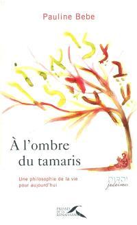 A l'ombre du tamaris : une philosophie de la vie pour aujourd'hui