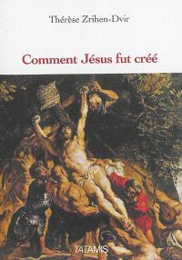 Comment Jésus fut créé : Jésus, instrument, initiateur ou victime : étude