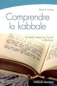 Comprendre la kabbale : de Rabbi Siméon bar Yochaï (2e siècle) à Madonna (21e siècle)