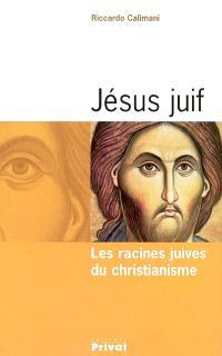 Jésus juif : les racines juives du christianisme