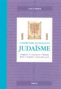 Judaïsme : origines, croyances, rituels, fêtes, esprits, lieux du sacré