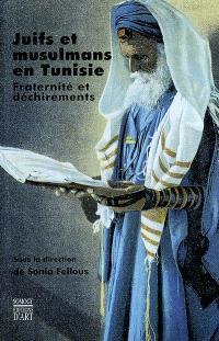 Juifs et musulmans en Tunisie : fraternité et déchirements : actes du colloque international de Paris, Sorbonne, 22-25 mars 1999, les relations judéo-musulmanes en Tunisie du Moyen Age à nos jours, regards croisés