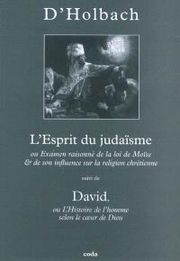 L'esprit du judaïsme ou Examen raisonné de la loi de Moïse et de son influence sur la religion chrétienne; Suivi de David ou L'histoire de l'homme selon le coeur de Dieu