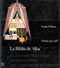 La biblia de Alba : de como rabi Mosé Arragel interpreta la Biblia para el gran maestre de Calatrava : Toledo 1422-1433