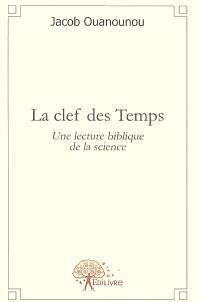 La clef des temps : une lecture biblique de la science : essai