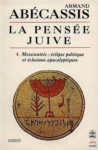 La pensée juive. Volume 4, Messianités, éclipse politique et éclosions apocalyptiques