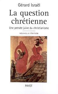 La question chrétienne : une pensée juive du christianisme