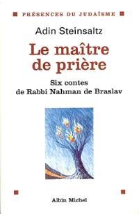 Le maître de prière : six contes de rabbi Nahman de Braslav