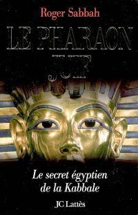 Le pharaon juif : le secret égyptien de la Kabbale