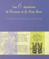Les 6 équations de l'homme et du Nom divin : une introduction à la dialectique de la Torah orale