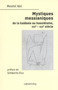 Mystiques messianiques : de la kabbale au hassidisme, XIIIe-XIXe siècle